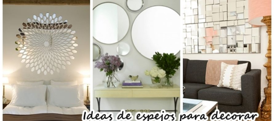 Ideas de espejos para decorar tu casa decoracion de for Ideas para decorar la casa