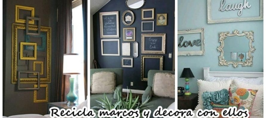 30 ideas para reciclar marcos y decorar con ellos